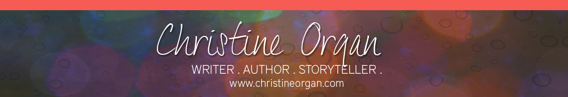 Christine Organ - Writer. Author. Storyteller.